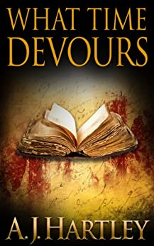What Time Devours by [A.J. Hartley]