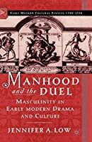 Manhood and the Duel: Masculinity in Early Modern Drama and Culture (Early Modern Cultural Studies 1500–1700)