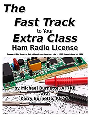 The Fast Track to Your Extra Class Ham Radio License: Covers all FCC Amateur Extra Class Exam Questions July 1, 2020 through June 30, 2024 (Fast Track Ham License Series)