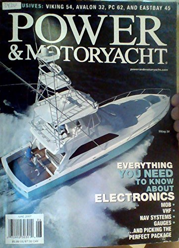 Exclusives: Viking 54, Avalon 32, PC 62, and Eastbay 45 / Electronics: MOB, VHF, Nav Systems, Gauges / Aussie Challenger: The Riviera 56 / Earthrace Tragedy (Power & Motoryacht, June 2007) (Power & Motoryacht, June 2007)