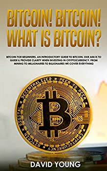 Bitcoin! Bitcoin! What is Bitcoin?   Bitcoin for Beginners An Introductory Guide to Bitcoin  Our Aim is to Guide and Provide Clarity When Investing in Cyrptocurrency  From Mining to Millionaires