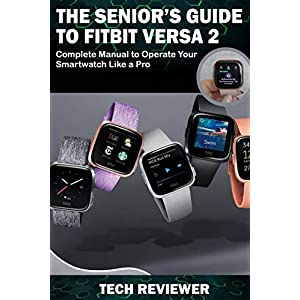 Fashion Shopping THE SENIOR'S GUIDE TO FITBIT VERSA 2: Complete Manual to Operate Your Smartwatch Like A Pro