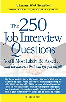 The 250 Job Interview Questions: You'll Most Likely Be Asked...and the Answers That Will Get You Hired! by [Peter Veruki]