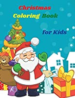 Christmas Coloring Book for Kids: Simple and Cute designs Fun Coloring Activities with Santa Claus, Reindeer, Snowmen And Many More Amazing Christmas Coloring Book for Kids Great Gift for Boys & Girls, Ages 2-4 4-6 4-8 6-8 Coloring Fun and Awesome Facts Kids Activities Education and Learni