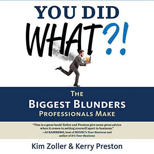 You Did What?!     The Biggest Blunders Professionals Make              By:                                                                                                                                 Kim Zoller,                                                                                        Kerry Preston                               Narrated by:                                                                                                                                 Karen Saltus                      Length: 2 hrs and 44 mins     Not rated yet     Overall 0.0