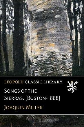 Songs of the Sierras. [Boston-1888]