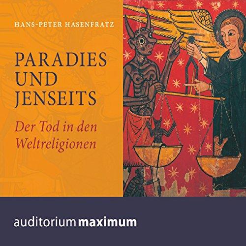 Paradies und Jenseits: Der Tod in den Weltreligionen