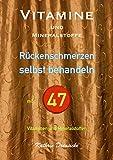 Vitamine und Mineralstoffe: RÜCKENSCHMERZEN selbst behandeln mit 47 Vitaminen und Mineralstoffen (German Edition)
