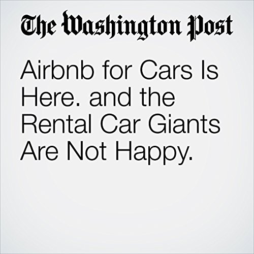 Airbnb for Cars Is Here. and the Rental Car Giants Are Not Happy. copertina