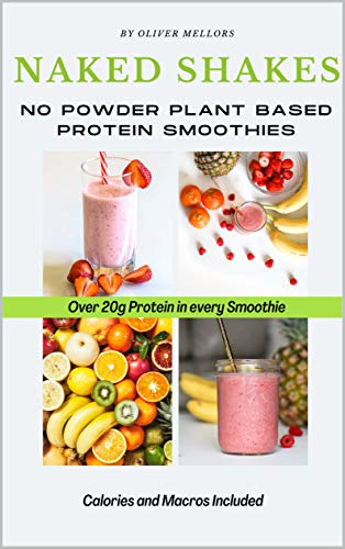 Naked Shakes No Powder Plant Based Protein Smoothies: Over 20g Protein in every smoothie (English Edition)