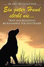 Ein guter Hund stirbt nie ...: Trost und Begleitung bei Krankheit, Tod und Trauer (edition tieger)