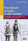 Praxisbuch Jungen in der Schule: Pädagogische Handlungsmöglichkeiten für Lehrerinnen und
