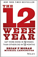 The 12 Week Year: Get More Done in 12 Weeks than Others Do in 12 Months (English Edition) eBook Kindle