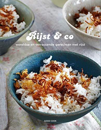 Rijst & co: wereldse en verrassende gerechten met rijst