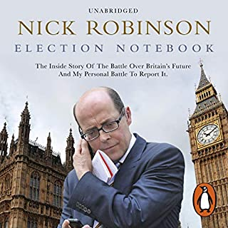 Election Notebook                   By:                                                                                                                                 Nick Robinson                               Narrated by:                                                                                                                                 Simon Shepherd                      Length: 14 hrs and 25 mins     141 ratings     Overall 4.5