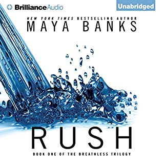 Rush     The Breathless Trilogy, Book 1              By:                                                                                                                                 Maya Banks                               Narrated by:                                                                                                                                 Adam Paul                      Length: 11 hrs and 9 mins     2,439 ratings     Overall 4.0