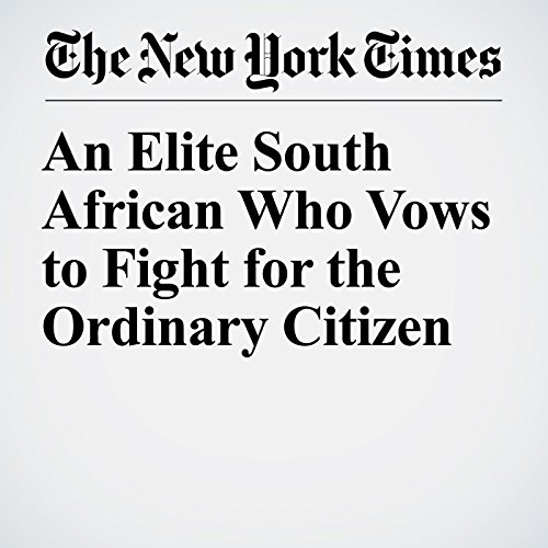 An Elite South African Who Vows to Fight for the Ordinary Citizen copertina