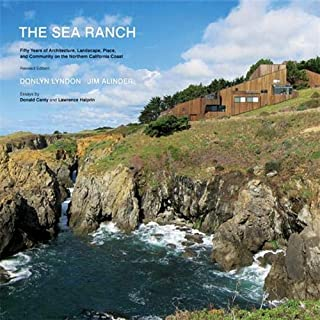 The Sea Ranch: Fifty Years of Architecture, Landscape, Place, and Community on the Northern California Coast (Sea Ranch Il...