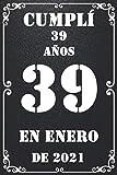 Cumplí 39 Años En enero De 2021: feliz cumpleaños 39 años , Regalos Originales Para Hombre - Mujer - Amigas - Chicas - Hermanas - Hermano - Padres ... para recordar, idea de regalo perfecta.
