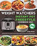 Weight Watchers Instant Pot Freestyle Cookbook 2021: 350-Days Easy & New WW Freestyle Recipes to Heal Your Body and Lose Weight Quickly