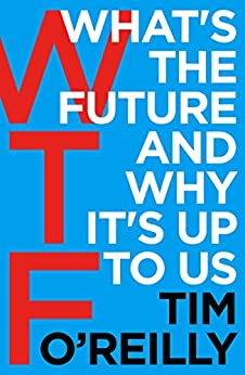 [Tim O'Reilly]のWTF?: What's the Future and Why It's Up to Us (English Edition)
