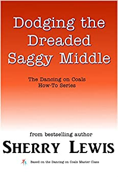 Dodging the Dreaded Saggy Middle (The Dancing on Coals How-To Series Book 8) by [Sherry Lewis]