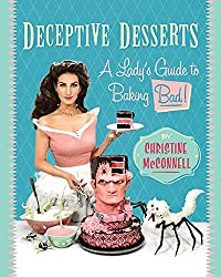 Image: Deceptive Desserts: A Lady's Guide to Baking Bad! | Paperback: 228 pages | by Christine McConnell (Author). Publisher: Regan Arts (June 24, 2020)
