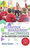 Behaviour Management Skills and Strategies for the Modern Classroom: 100+ research-based strategies for both novice and experienced practitioners