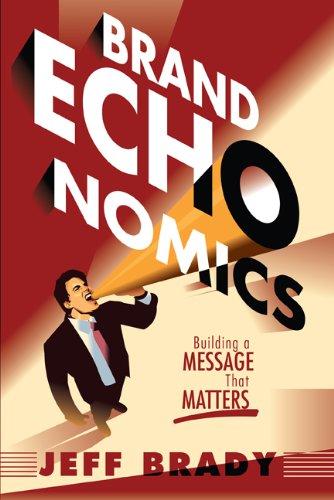 Brand Echonomics: Building a Message that Matters