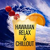 Hawaiian Relax & Chillout - The Best Chillout Music, Summer Chill Out, Dance Party, Deep Vibes, Electronic Music, Summer Solstice