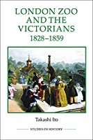 London Zoo and the Victorians, 1828-1859 (Royal Historical Society Studies in History New)