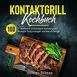 Kontaktgrill Kochbuch: 100 einfache und leckere Kontaktgrill Rezepte für Einsteiger und Berufstätige