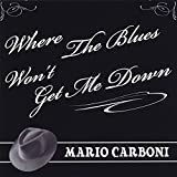 Where the Blues Won't Get Me Down by Mario Carboni