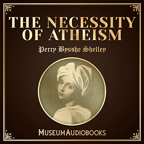 The Necessity of Atheism                   By:                                                                                                                                 Percy Bysshe Shelley                               Narrated by:                                                                                                                                 Joe Gomez                      Length: 47 mins     Not rated yet     Overall 0.0
