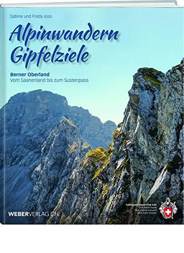 Alpinwandern Gipfelziele: Berner Oberland – Vom Saanenland bis zum Sustenpass