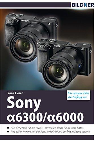 Sony alpha 6000 / 6300: Für bessere Fotos von Anfang an!