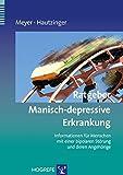 Ratgeber Manisch-depressive Erkrankung: Informationen für Menschen mit einer bipolaren Störung und deren Angehörige (Ratgeber zur Reihe »Fortschritte der Psychotherapie«)