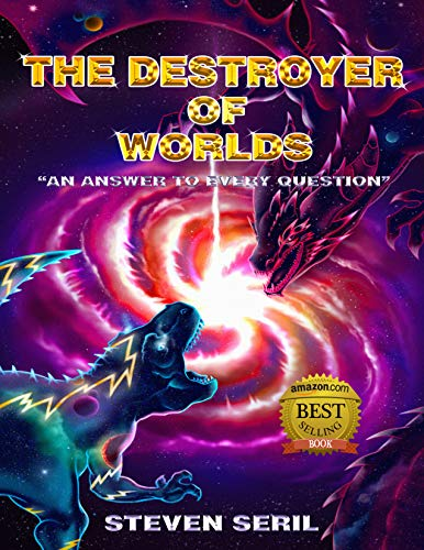 "THE DESTROYER OF WORLDS: ""An Answer to Every Question"" by [Steven Seril]"