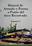 Manual de Armado y Puesta a Punto del Arco Recurvado: Arqueria 2