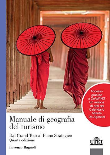 Manuale di geografia del turismo. Dal grand tour al piano strategico. Con Contenuto digitale per accesso on line