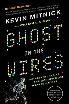 Ghost in the Wires: My Adventures as the World's Most Wanted Hacker by [Kevin Mitnick, Steve Wozniak, William L. Simon]