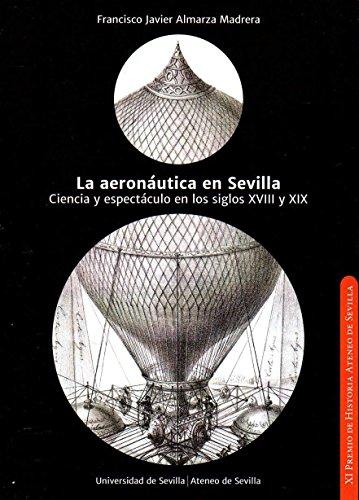 Aeronáutica en Sevilla,La: Ciencia y espectáculo en los siglos XVIII y XIX: 11 (Premio Historia Ateneo de...