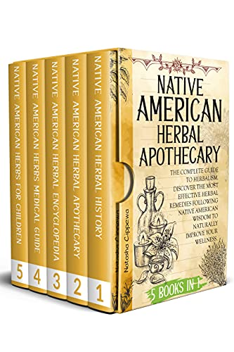 Native American Herbal Apothecary: 5 IN 1: The Complete Guide To Herbalism. Discover The Most Effective Herbal Remedies Following Native American Wisdom To Naturally Improve Your Wellness by [Natasha  Cippewa]