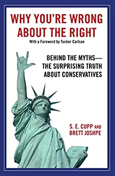 Why You're Wrong About the Right: Behind the Myths: The Surprising Truth About Conservatives by [S. E. Cupp, Brett Joshpe]