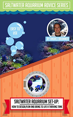 How To Design, Plan And Bring To Life A Thriving Tank (Saltwater Aquarium Advice Series Book 1) (English Edition)