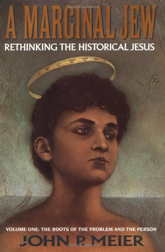 A Marginal Jew: Rethinking the Historical Jesus: The Roots of the Problem and the Person, Vol. 1