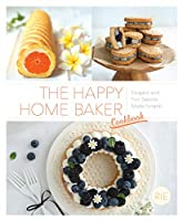 The Happy Home Baker Cookbook: Elegant and Fun Sweets Made Simple