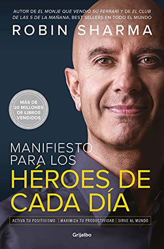Manifiesto Para Los Héroes de Cada Día: Activa Tu Positivismo, Maximiza Tu Productividad, Sirve Al Mundo / The Everyday Hero Manifesto