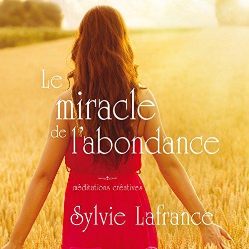 Couverture de Le miracle de l'abondance : Méditations créatives