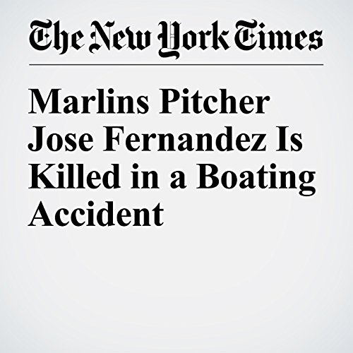 Marlins Pitcher Jose Fernandez Is Killed in a Boating Accident cover art